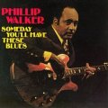 Phillip Walker - Someday You'll Have These Blues